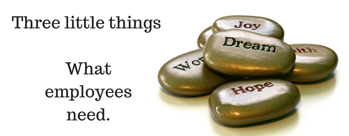 Three little things – What employees need.